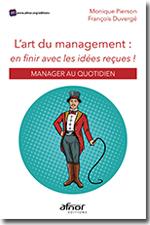 L'art du management : en finir avec les idées reçues