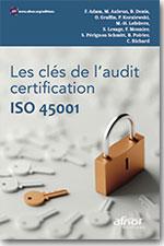 Les clés de l'audit certification ISO 45001 - B Denis, P Koralewski, M-H Lefebvre, S Perignon Schmitt, F Mounier, C Richard, M Aubrun, F Adam, S Lesage, B Poirier, O Graffin