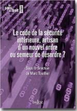 Le code de la sécurité intérieure : artisan d'un nouvel ordre ou semeur de désordre?  - Marc Touillier