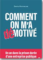 Comment on m'a démotivé - Un an dans la prison dorée d'une entreprise publique - Denis Monneuse