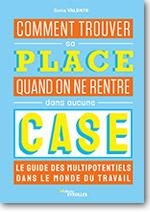 Comment trouver sa place quand on ne rentre dans aucune case – Le guide des multipotentiels dans le monde du travail