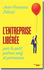 L'Entreprise Libérée, par le petit patron naïf et paresseux