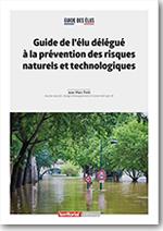 Guide de l'élu délégué à la prévention des risques naturels et technologiques