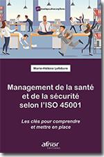Management de la santé et de la sécurité selon l'ISO 45001 - Les clés pour comprendre et mettre en place - Marie-Hélène LEFEBVRE