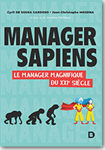 Manager Sapiens – Le manager magnifique du XXIè siècle  - Cyril De Sousa Cardoso & Jean-Christophe Messina