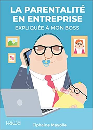 La parentalité en entreprise expliquée à mon boss