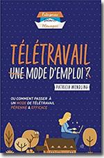 Télétravail Mode d'emploi :  comment passer à un mode de télétravail pérenne et efficace