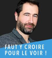 FAUT Y CROIRE POUR LE VOIR !