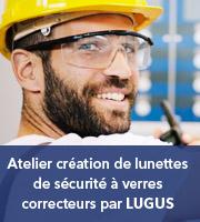 Atelier création de  lunettes de sécurité à verres correcteurs par Lugus
